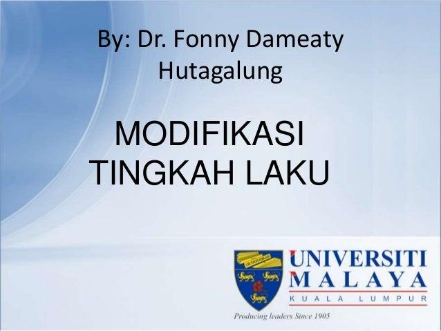 By: Dr. Fonny DameatyHutagalungMODIFIKASITINGKAH LAKU