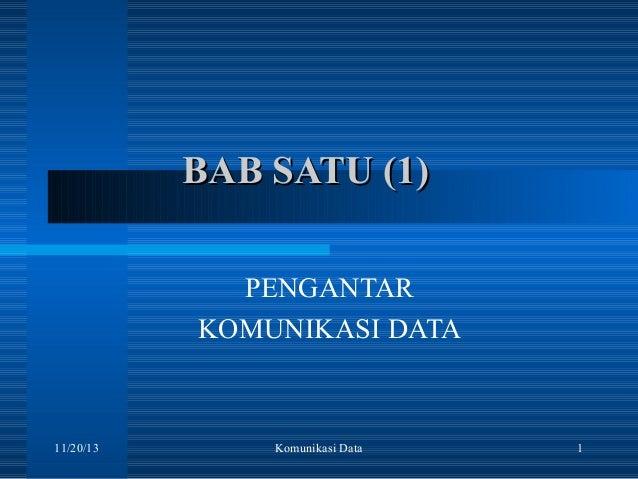 BAB SATU (1) PENGANTAR KOMUNIKASI DATA  11/20/13  Komunikasi Data  1
