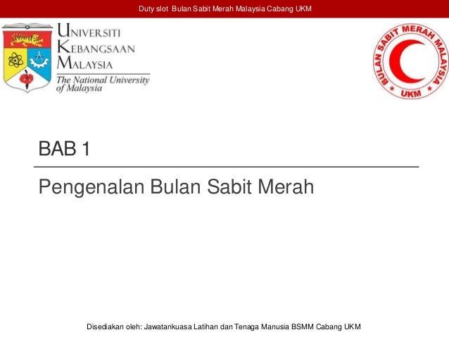 BAB 1 Pengenalan Bulan Sabit Merah Duty slot Bulan Sabit Merah Malaysia Cabang UKM Disediakan oleh: Jawatankuasa Latihan d...