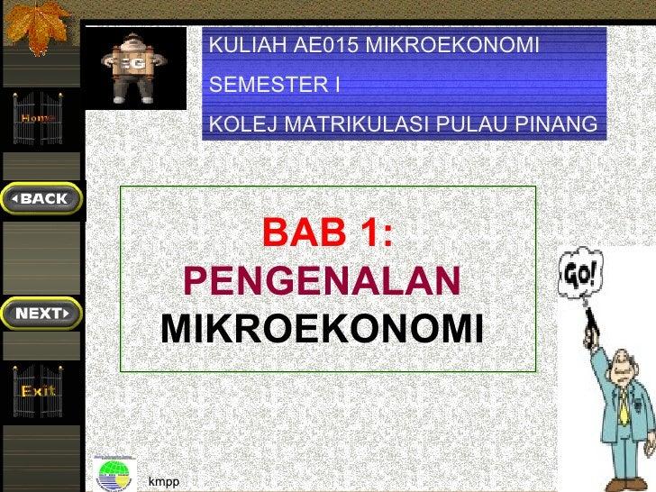 KULIAH AE015 MIKROEKONOMI       SEMESTER I       KOLEJ MATRIKULASI PULAU PINANG     BAB 1:  PENGENALAN MIKROEKONOMIkmpp   ...
