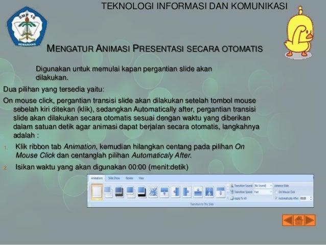 TEKNOLOGI INFORMASI DAN KOMUNIKASI  MEMPRESENTASIKAN POWERPOINT  Jika ingin menampilkan presentasi dimulai dari slide yang...