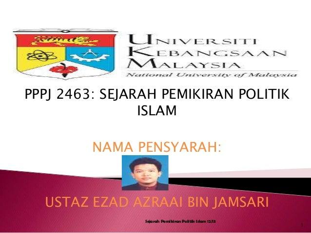 PPPJ 2463: SEJARAH PEMIKIRAN POLITIKISLAMNAMA PENSYARAH:USTAZ EZAD AZRAAI BIN JAMSARI1Sejarah Pemikiran Politik Islam 12/13