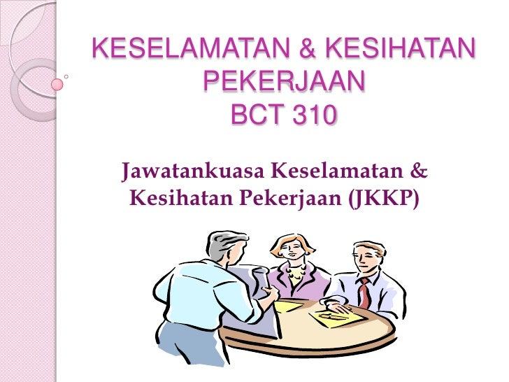 KESELAMATAN & KESIHATAN PEKERJAANBCT 310<br />JawatankuasaKeselamatan & KesihatanPekerjaan (JKKP)<br />