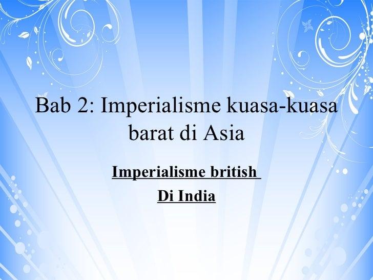 Bab 2: Imperialisme kuasa-kuasa barat di Asia Imperialisme british  Di India