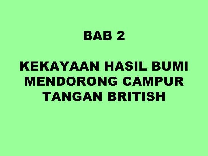 BAB 2KEKAYAAN HASIL BUMIMENDORONG CAMPUR  TANGAN BRITISH