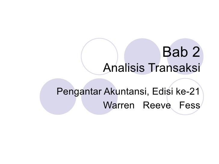 Bab 2          Analisis TransaksiPengantar Akuntansi, Edisi ke-21          Warren Reeve Fess