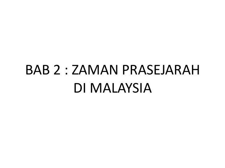 BAB 2 : ZAMAN PRASEJARAH        DI MALAYSIA