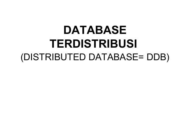 DATABASE     TERDISTRIBUSI(DISTRIBUTED DATABASE= DDB)