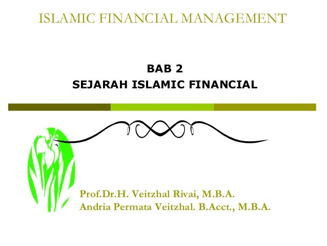 ISLAMIC FINANCIAL MANAGEMENT BAB 2 SEJARAH ISLAMIC FINANCIAL  Prof.Dr.H. Veitzhal Rivai, M.B.A. Andria Permata Veitzhal. B...