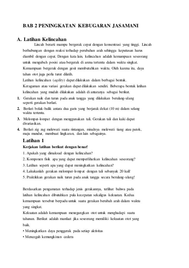 BAB 2 PENINGKATAN KEBUGARAN JASAMANI  A. Latihan Kelincahan  Lincah berarti mampu bergerak cepat dengan konsentrasi yang t...