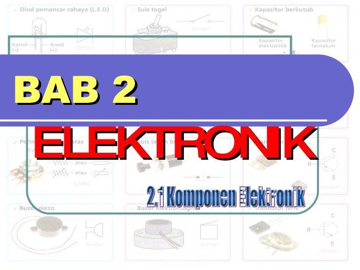 BAB 2 ELEKTRONIK 2.1 Komponen Elektronik