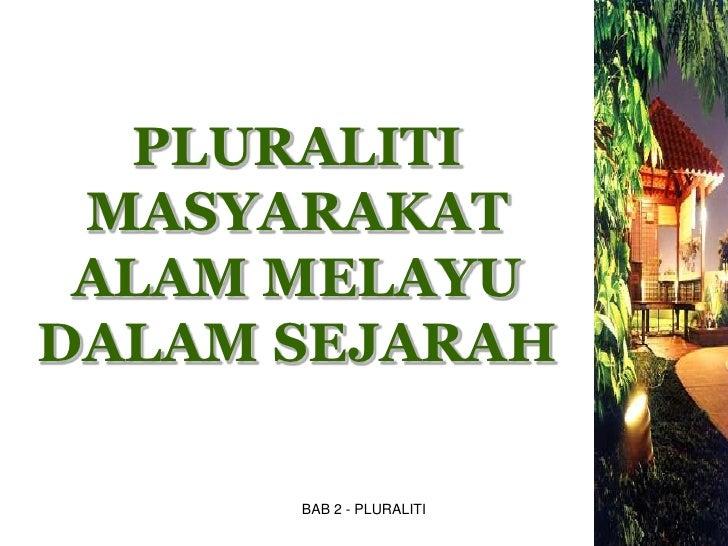 PLURALITI  MASYARAKAT  ALAM MELAYU DALAM SEJARAH        BAB 2 - PLURALITI   1