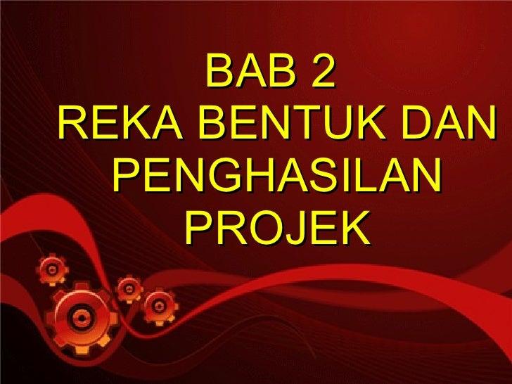 BAB 2  REKA BENTUK DAN PENGHASILAN PROJEK