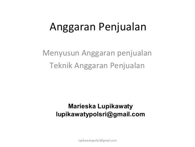 Anggaran Penjualan Menyusun Anggaran penjualan Teknik Anggaran Penjualan Marieska Lupikawaty lupikawatypolsri@gmail.com lu...