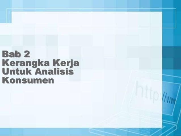 Bab 2 Kerangka Kerja Untuk Analisis Konsumen