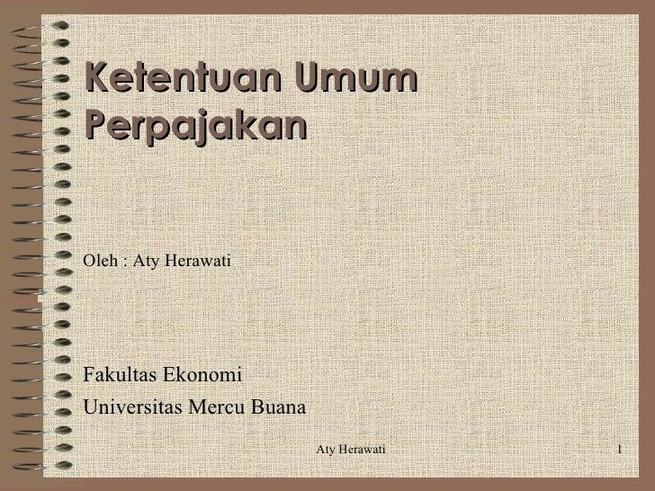 Ketentuan UmumPerpajakanOleh : Aty HerawatiFakultas EkonomiUniversitas Mercu Buana                          Aty Herawati   1