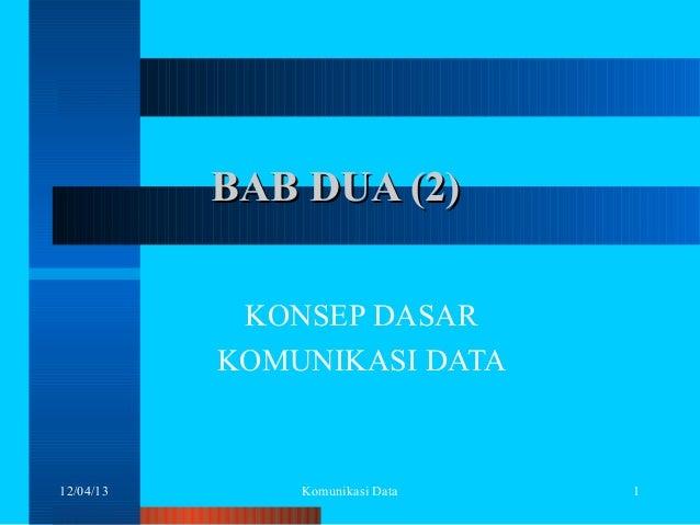 BAB DUA (2) KONSEP DASAR KOMUNIKASI DATA  12/04/13  Komunikasi Data  1