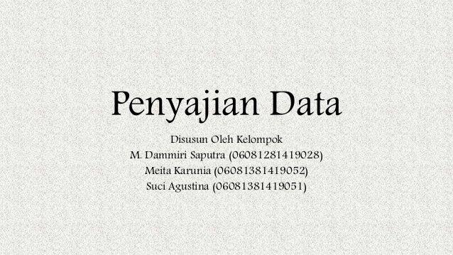 Bab 2 penyajian data penyajian data disusun oleh kelompok m dammiri saputra 06081281419028 meita karunia 06081381419052 ccuart Choice Image