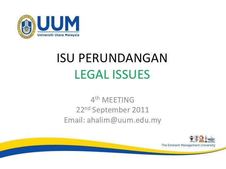 ISU PERUNDANGAN   LEGAL ISSUES         4th MEETING   22nd September 2011 Email: ahalim@uum.edu.my