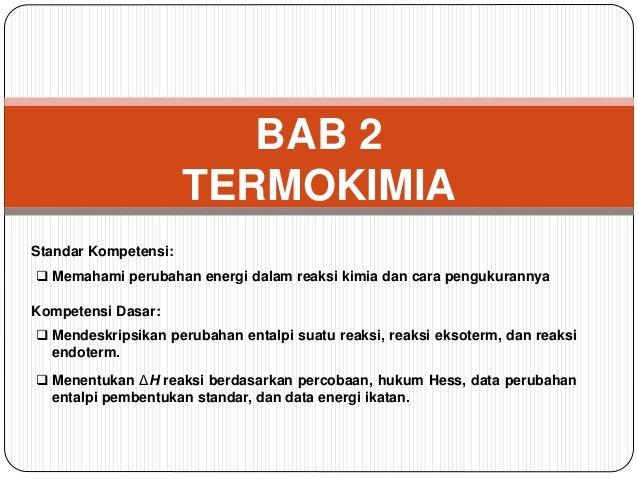 BAB 2  TERMOKIMIA  Standar Kompetensi:   Memahami perubahan energi dalam reaksi kimia dan cara pengukurannya  Kompetensi ...