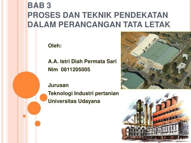BAB 3PROSES DAN TEKNIK PENDEKATAN DALAM PERANCANGAN TATA LETAK<br />Oleh:<br />A.A. IstriDiahPermata Sari <br />Nim  08112...