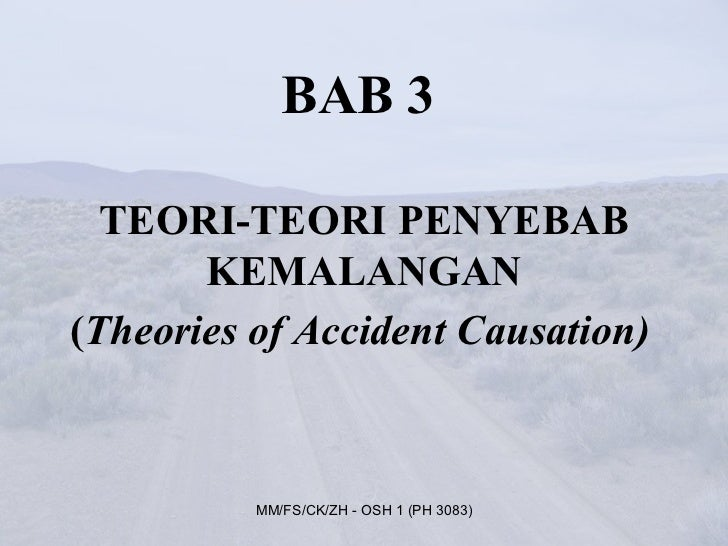 BAB 3  TEORI-TEORI PENYEBAB       KEMALANGAN(Theories of Accident Causation)          MM/FS/CK/ZH - OSH 1 (PH 3083)