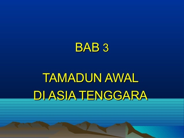 BAB 3 TAMADUN AWALDI ASIA TENGGARA