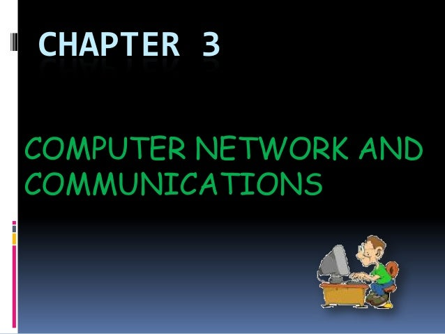 CHAPTER 3COMPUTER NETWORK ANDCOMMUNICATIONS