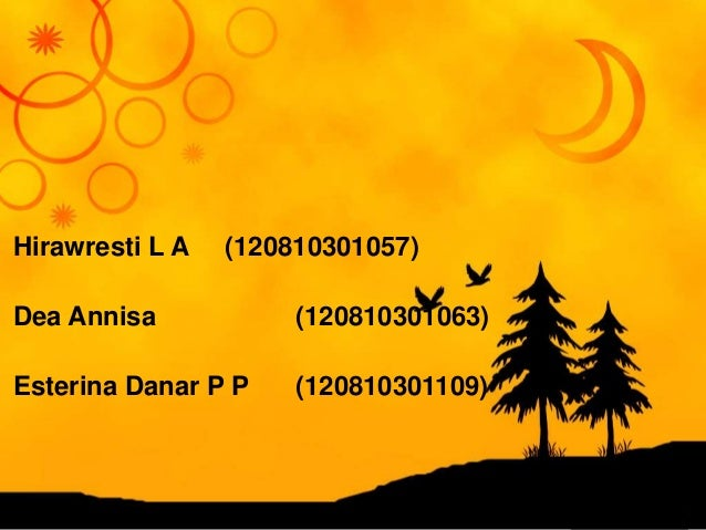 Hirawresti L A (120810301057)Dea Annisa (120810301063)Esterina Danar P P (120810301109)