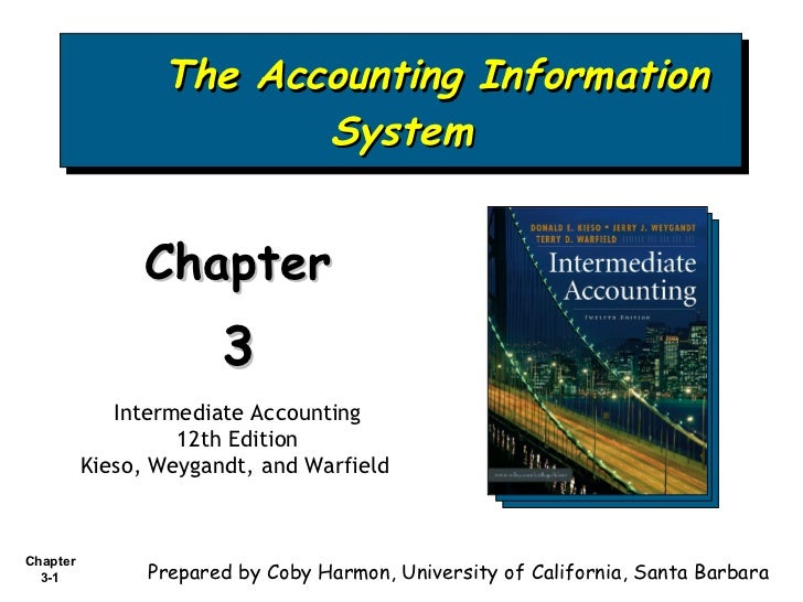 The Accounting Information System Chapter  3 Intermediate Accounting 12th Edition Kieso, Weygandt, and Warfield   Prepared...