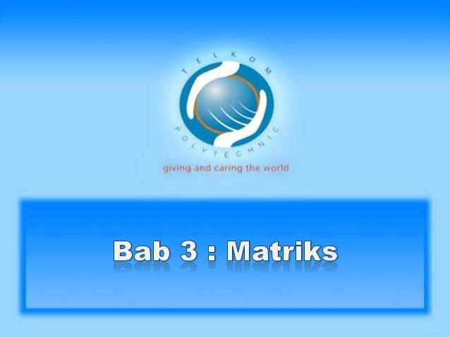 • Matriks adalah susunan segi empat siku-siku dari bilangan yang diatur berdasarkan baris (row) dan kolom (column). • Bila...