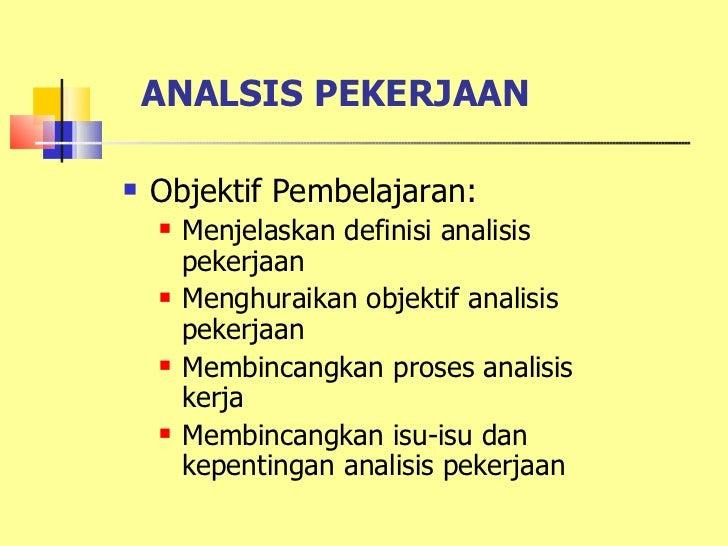 ANALSIS PEKERJAAN   Objektif Pembelajaran:       Menjelaskan definisi analisis        pekerjaan       Menghuraikan obje...