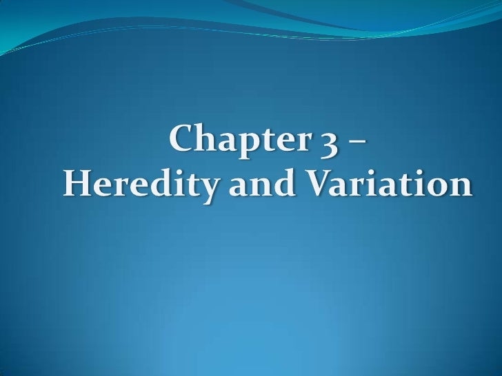 Chapter 3 –<br />Heredity and Variation<br />