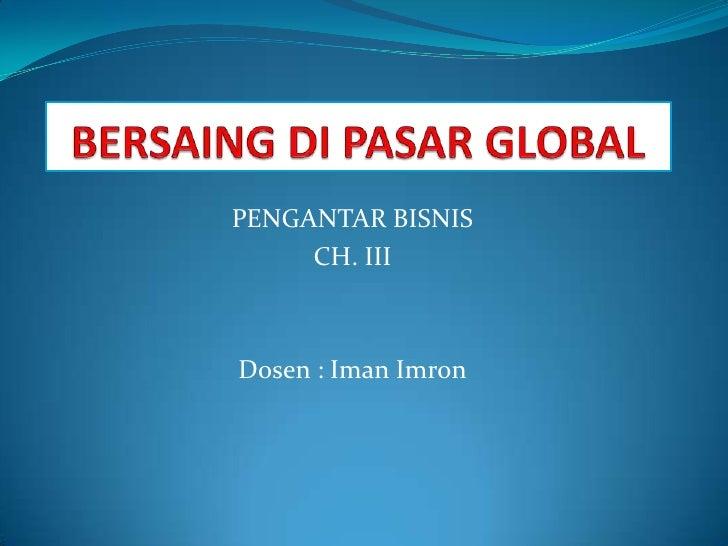 PENGANTAR BISNIS     CH. IIIDosen : Iman Imron