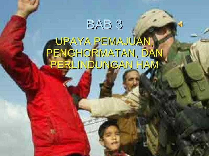 BAB 3 UPAYA PEMAJUAN, PENGHORMATAN, DAN PERLINDUNGAN HAM