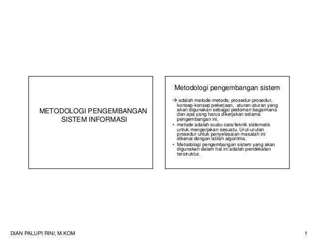 DIAN PALUPI RINI, M.KOM 1METODOLOGI PENGEMBANGANSISTEM INFORMASIMetodologi pengembangan sistemadalah metode-metode, prosed...