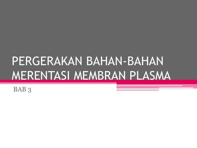 PERGERAKAN BAHAN-BAHANMERENTASI MEMBRAN PLASMABAB 3