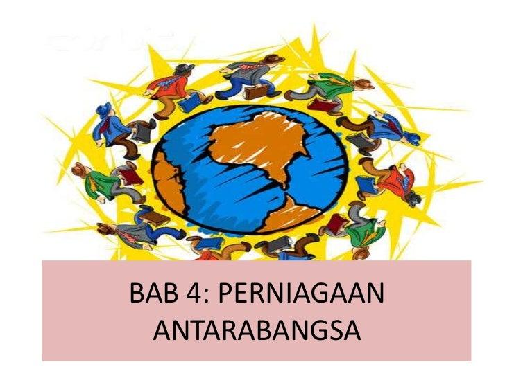 BAB 4: PERNIAGAAN ANTARABANGSA<br />