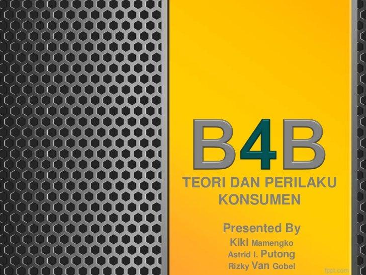 TEORI DAN PERILAKU    KONSUMEN    Presented By     Kiki Mamengko     Astrid I. Putong     Rizky Van Gobel