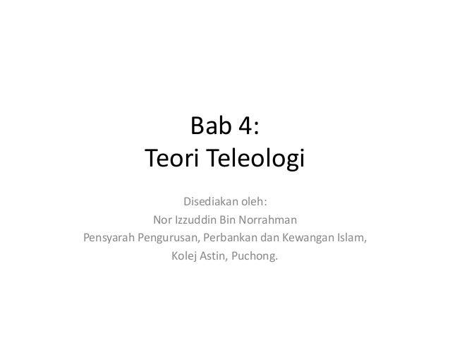 Bab 4: Teori Teleologi Disediakan oleh: Nor Izzuddin Bin Norrahman Pensyarah Pengurusan, Perbankan dan Kewangan Islam, Kol...