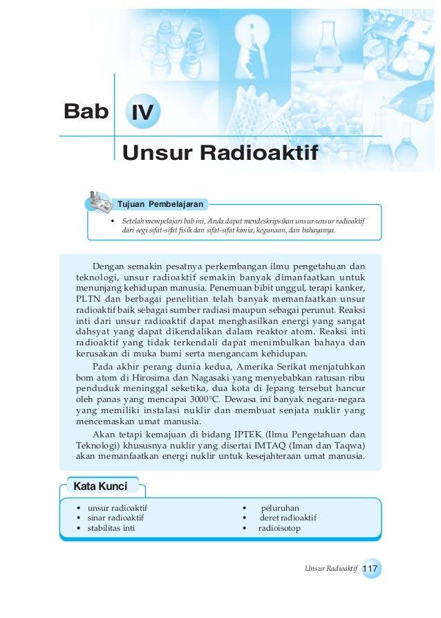 117Unsur Radioaktif Unsur Radioaktif Bab IV Dengan semakin pesatnya perkembangan ilmu pengetahuan dan teknologi, unsur rad...