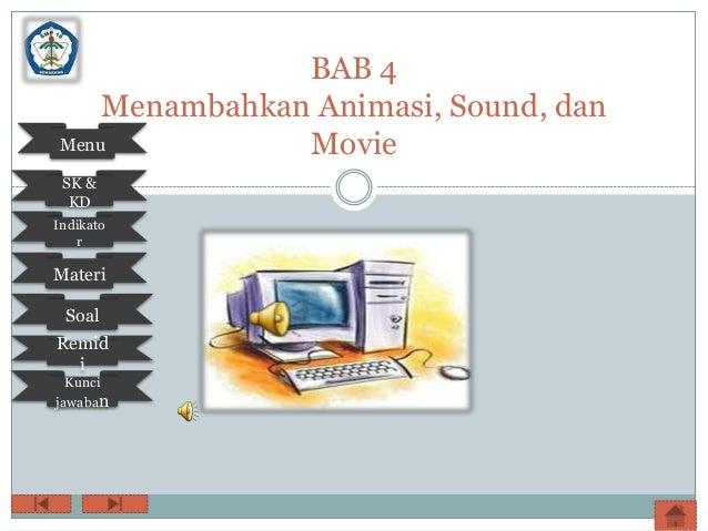 BAB 4    Menambahkan Animasi, Sound, danMenu           Movie SK &  KDIndikato   rMateri SoalRemid  i  Kuncijawaban