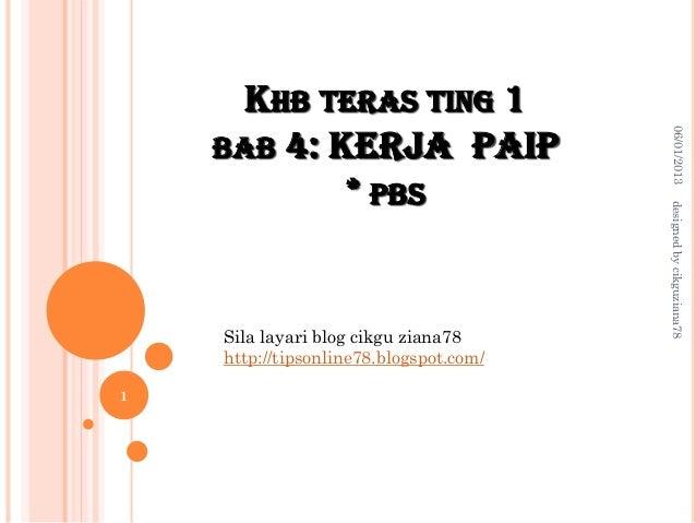 KHB TERAS TING 1 BAB 4: KERJA PAIP * PBS 06/01/2013 1 designedbycikguziana78 Sila layari blog cikgu ziana78 http://tipsonl...