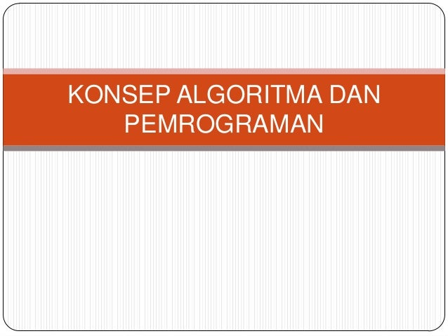 KONSEP ALGORITMA DAN   PEMROGRAMAN