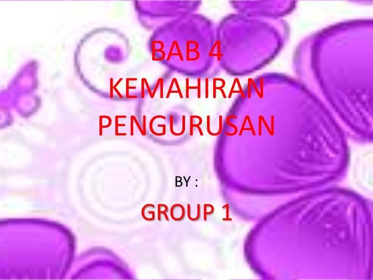 BAB 4 KEMAHIRANPENGURUSAN    BY :  GROUP 1
