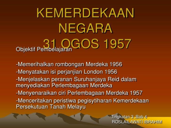 KEMERDEKAAN                NEGARA           31 OGOS 1957Objektif Pembelajaran-Memerihalkan rombongan Merdeka 1956-Menyatak...