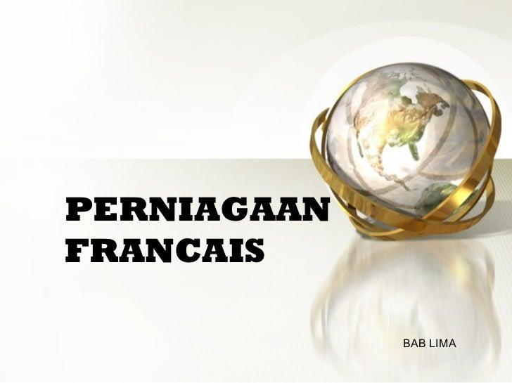 PERNIAGAAN FRANCAIS BAB LIMA