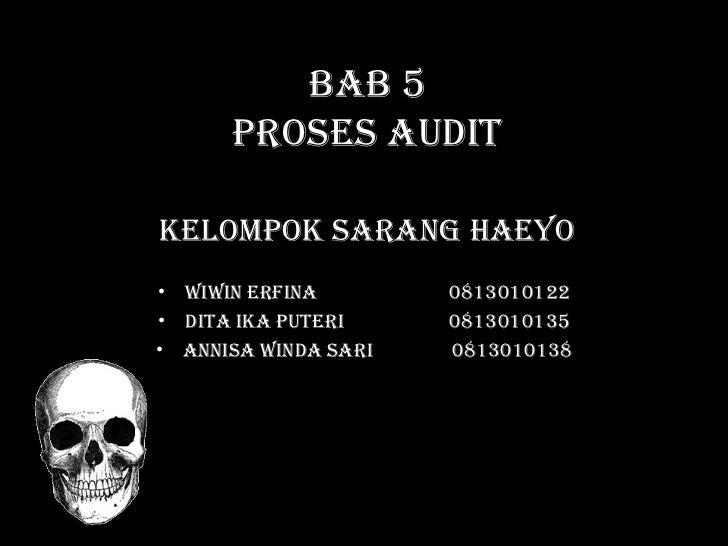 BAB 5      PROSES AUDITKELOMPOK SARANG HAEYO• WIWIN ERFINA        0813010122• DITA IKA PUTERI     0813010135• ANNISA WINDA...