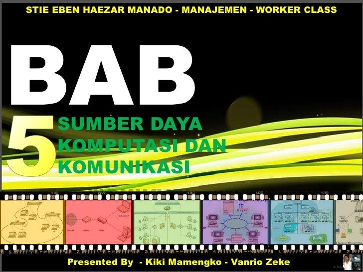 STIE EBEN HAEZAR MANADO - MANAJEMEN - WORKER CLASSBAB  SUMBER DAYA     KOMPUTASI DAN     KOMUNIKASI      Presented By - Ki...