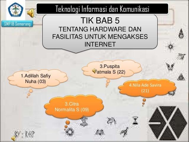 SMP 18 Semarang  Teknologi Informasi dan Komunikasi TIK BAB 5 TENTANG HARDWARE DAN FASILITAS UNTUK MENGAKSES INTERNET  3.P...
